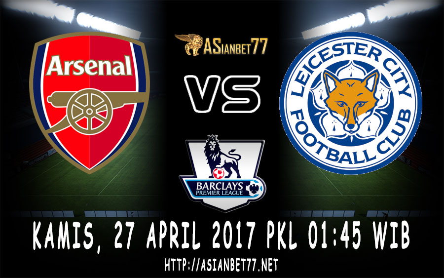 Prediksi Bola : Arsenal Vs Leicester 27 April 2017