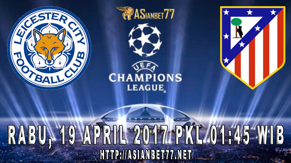 Prediksi Bola : Leicester City Vs Atletico Madrid 19 April 2017