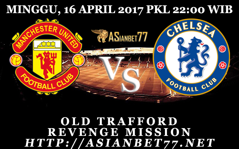 Prediksi Bola Manchester United Vs Chelsea 16 April 2017 Asianbet77