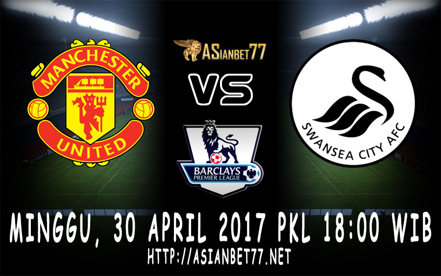 Prediksi Bola : Manchester United Vs Swansea City 30 April 2017