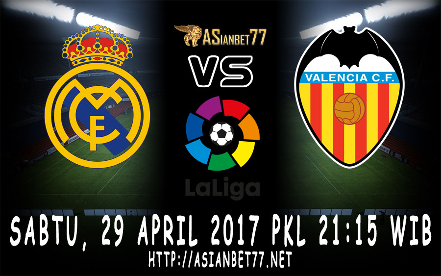 Prediksi Bola : Real Madrid Vs Valencia 29 April 2017