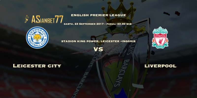 Prediksi Bola Premier League Leicester vs Liverpool Sabtu 23 Sep 2017